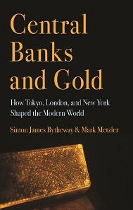 Simon James Bytheway, Mark Metzler, Central Banks and Gold. How Tokyo, London, and New York Shaped the Modern World. Cornell University Press. 264 pages. ISBN: 978-1-5017-0494-9. US$39.95.