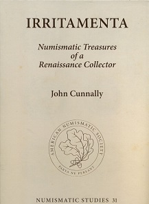 John Cunnally, Irritamenta. Numismatic Treasures of a Renaissance Collector. 2 Vols. Numismatic Studies 31. American Numismatic Society, New York 2016. Hardcover. 21.8 x 30.2 cm. Vol. 1 Text: 411 p. with black-and-white images. Vol. 2 plates: 324 plates in colour. ISBN: 978-0-89722-342-3. USD 200 (ca. Euro 188) + shipping.