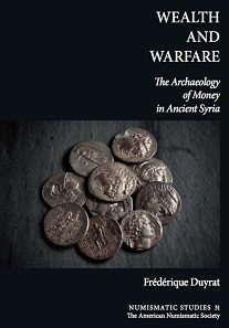 Frédérique Duyrat, Wealth and Warfare. The Archaeology of Money in Ancient Syria. Numismatic Studies 34. The American Numismatic Society, New York 2016. 596 pages, b/w figures and tables, 28.8 x 22.6 cm. Hardcover. ISBN: 978-0-89722-346-1. $200 plus postage ($140 plus postage for ANS members).