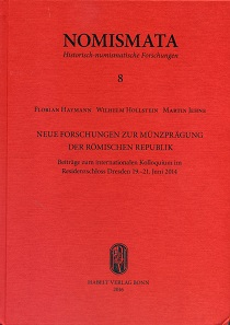 Florian Haymann, Wilhelm Hollstein, Martin Jehne (eds.), Neue Forschungen zur Münzprägung der römischen Republik. Beiträge zum internationalen Kolloquium im Residenzschloss Dresden 19.-21. Juni 2014. (= New Research on Roman Republican Coinage. Contributions to the International Research Colloquium on Roman Republican Coinage in the Dresden Castle, June 19-21, 2014). Nomismata 8. Dr. Rudolf Habelt Verlag, Bonn 2016. 439 pp. With illustrations in black and white, 25 x 28.5 cm. Hardcover. ISBN: 978-3-7749-4048- 2. 83 euros.