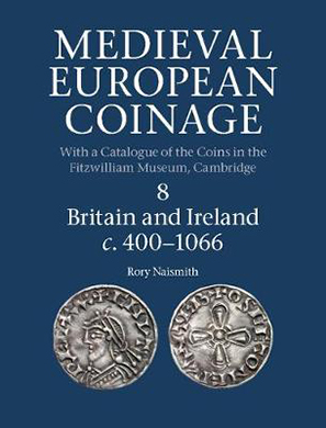 Rory Naismith, Medieval European Coinage, Band 8, Britain and Ireland c. 400-1066. Cambridge University Press, Cambridge 2017. Hardcover. Thread stitching. 866 p., 60 bw pl. 246 x 189 mm. ISBN-13: 9780521260169. 150 pounds.
